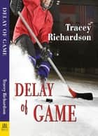 Delay of Game ebook by Tracey Richardson