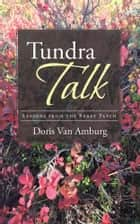 Tundra Talk - Lessons from the Berry Patch ebook by Doris Van Amburg