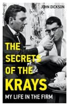 The Secrets of The Krays - My Life in The Firm ebook by John Dickson