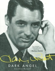 Cary Grant - Dark Angel ebook by Geoffrey Wansell