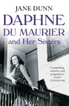 Daphne du Maurier and her Sisters ebook by Jane Dunn