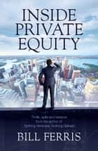Inside Private Equity ebook by Bill Ferris