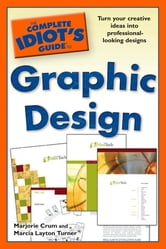 The Complete Idiot's Guide to Graphic Design ebook by Marjorie Crum,Marcia Layton Turner