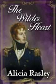 The Wilder Heart, a Traditional Regency - Regency Escapes, #1 ebook by Alicia Rasley