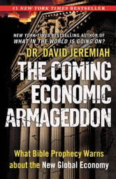 The Coming Economic Armageddon - What Bible Prophecy Warns about the New Global Economy ebook by David Jeremiah