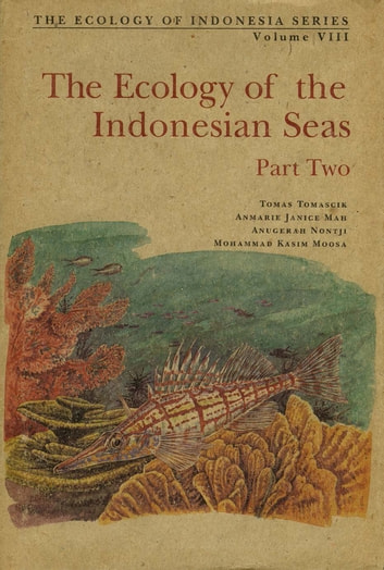 Ecology of the Indonesian Seas Part 2 ebook by Tomas Tomascik,Anmarie J. Mah