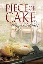 Piece of Cake ebook by Mary Calmes