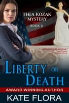 Liberty or Death (The Thea Kozak Mystery Series, Book 6) ebook by Kate Flora