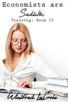 Economists are Sadistic: Book 2: Training ebook by Winifred LaCroix