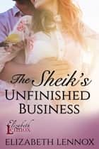 The Sheik's Unfinished Business ebook by Elizabeth Lennox