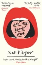 Eat My Heart Out ebook by Zoe Pilger