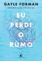 Eu perdi o rumo ebook by Gayle Forman