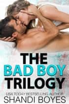 The Bad Boy Collection - The Collectables, #3 ebook by Shandi Boyes