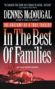 In the Best of Families - The Anatomy of a True Tragedy ebook by Dennis McDougal