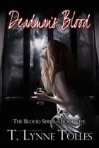 Deadman's Blood (Blood Series Book 5) ebook by T. Lynne Tolles