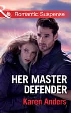 Her Master Defender (Mills & Boon Romantic Suspense) (To Protect and Serve, Book 4) ebook by Karen Anders