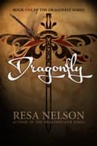 Dragonfly - Book One of the Dragonfly Series ebook by Resa Nelson
