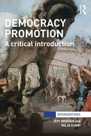 Democracy Promotion - A Critical Introduction ebook by Jeff Bridoux,Milja Kurki