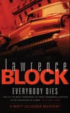 Everybody Dies ebook by Lawrence Block