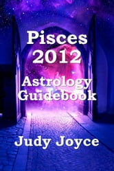 Pisces 2012 Astrology Guidebook ebook by Judy Joyce