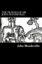 The Travels of Sir John Mandeville ebook by Sir John Mandeville