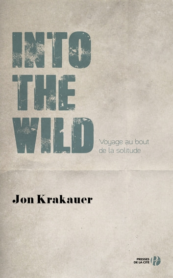 Into the Wild - Voyage au bout de la solitude ebook by Jon KRAKAUER