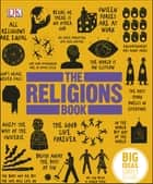 The Religions Book - Big Ideas Simply Explained ebook by DK