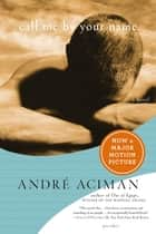 Call Me by Your Name - A Novel電子書籍 André Aciman