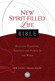 New Spirit-Filled Life Bible, New Living Translation (NLT) - Kingdom Equipping Through the Power of the Word ebook by Jack Hayford