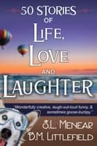 Life, Love, & Laughter - 50 Short Stories ebook by S.L. Menear, D.M. Littlefield