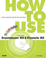 How To Use Macromedia Dreamweaver MX and Fireworks MX ebook by Coley, Lon