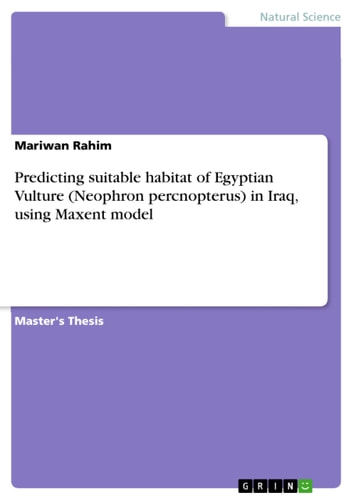 Predicting suitable habitat of Egyptian Vulture (Neophron percnopterus) in Iraq, using Maxent model ebook by Mariwan Rahim