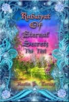 Rubaiyat of Eternal Secrets The Text ebook by Austin P. Torney