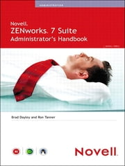 Novell ZENworks 7 Suite Administrator's Handbook ebook by Brad Dayley,Ron Tanner