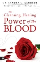 The Cleansing, Healing Power of the Blood ebook by Sandra Kennedy, Jesse Duplantis