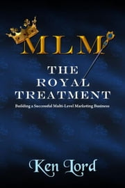 MLM: The Royal Treatment ebook by Ken Lord