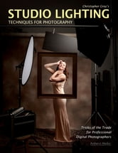 Christopher Grey's Studio Lighting Techniques for Photography ebook by Christopher Grey