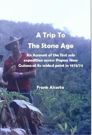 A Trip To The Stone Age ebook by Frank Alcorta