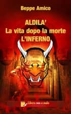 ALDILA' – la vita dopo la morte - L'INFERNO eBook by Beppe Amico