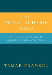The Ponzi Scheme Puzzle:A History and Analysis of Con Artists and Victims ebook by Tamar Frankel