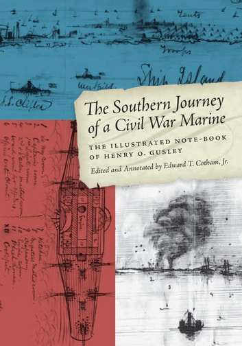 The Southern Journey of a Civil War Marine - The Illustrated Note-Book of Henry O. Gusley ebook by