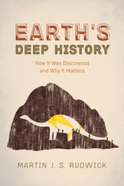 Earth's Deep History - How It Was Discovered and Why It Matters ebook by Martin J. S. Rudwick