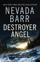 Destroyer Angel (Anna Pigeon Mysteries, Book 18) - A suspenseful thriller of the American wilderness ebook by Nevada Barr