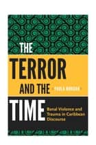 The Terror and the Time: Banal Violence and Trauma in Caribbean Discourse ebook by Paula Morgan