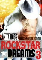 Rockstar Dreams (Rockstar Erotic Romance #3) ebook by