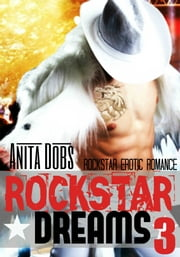 Rockstar Dreams (Rockstar Erotic Romance #3) ebook by Anita Dobs