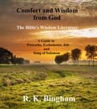Comfort and Wisdom from God - The Bible's Wisdom Literature ebook by R. K. Bingham