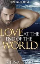 Love at the End of the World (Hunting Hearts, Book 6) ebook by Melissa F. Hart