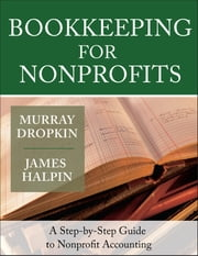 Bookkeeping for Nonprofits - A Step-by-Step Guide to Nonprofit Accounting ebook by Murray Dropkin,James Halpin