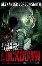 Escape from Furnace 1: Lockdown ebook by Alexander Gordon Smith